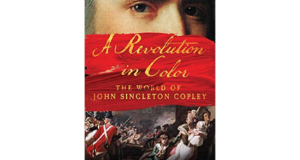 'A Revolution in Color' fills in the cracks in the life of John Singleton Copley