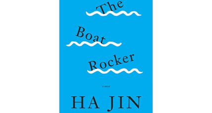 'The Boat Rocker': Nat'l Book Award-winner Ha Jin packs a quiet punch