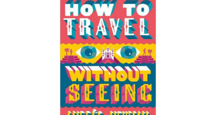 'How to Travel Without Seeing' takes readers on a book tour of Latin America