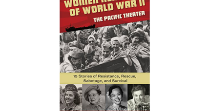 'Women Heroes of World War II: The Pacific Theater' is grisly but inspiring