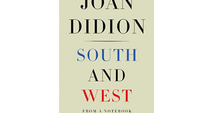 'South and West' pulls together jottings made by Joan Didion while traveling