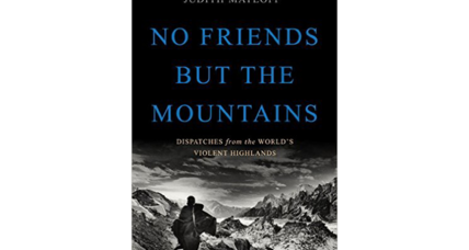 'No Friend But the Mountains' asks why war is so often waged on mountains