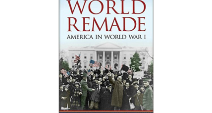'The World Remade' questions the entry of the US into World War I