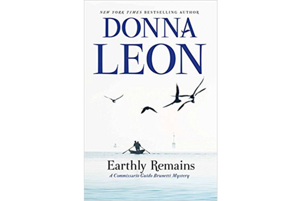 Earthly Remains A Commissario Guido Brunetti Mystery By Donna Leon Atlantic Monthly Press