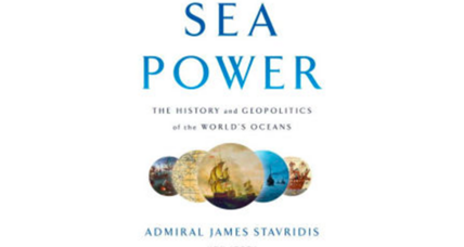 'Sea Power' views the world's oceans as crucial avenues of hope and danger