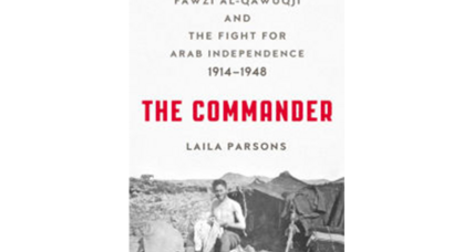 'The Commander' illuminates a figure at the heart of the 20th-century Arab nationalist movement