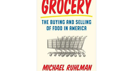 'Grocery' is Michael Ruhlman's exploration of the grocery store as an idea and institution