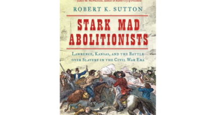 'Stark Mad Abolitionists' is a dramatic and gripping account of the battle over slavery fought in Kansas