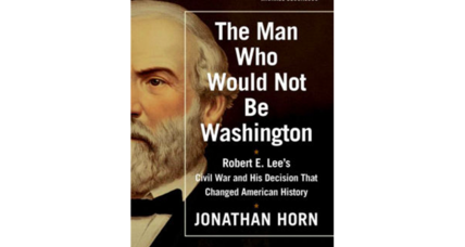 Robert E. Lee and George Washington do not equate, says Lee biographer Jonathan Horn