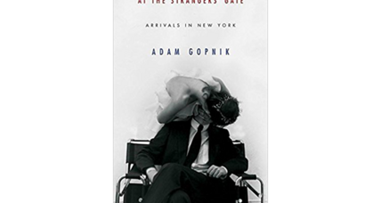 'At the Strangers' Gate' is Adam Gopnik's captivating story of a couple finding their way in the Big Apple