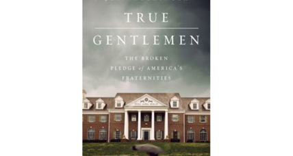 'True Gentlemen' analyzes the troubling co-dependence of colleges and fraternities