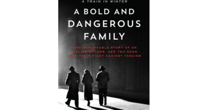 'A Bold and Dangerous Family' ably chronicles one Italian family's battle against Mussolini