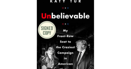 'Unbelievable' chronicles the 'most unlikely, exciting, ugly ... bizarre campaign' in US history