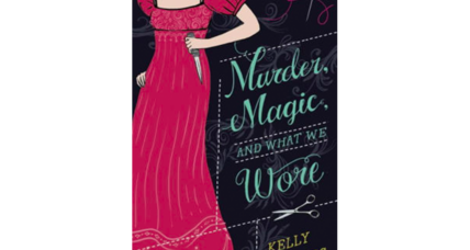 'Murder, Magic, and What We Wore' is the Diet Sprite of Regency romps