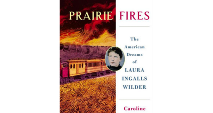 'Prairie Fires' author Caroline Fraser offers a substantial biography of Laura Ingalls Wilder