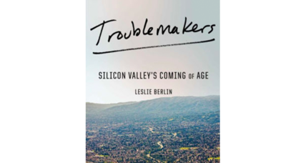 'Troublemakers' follows the meteoric transformation of Silicon Valley's founding generation
