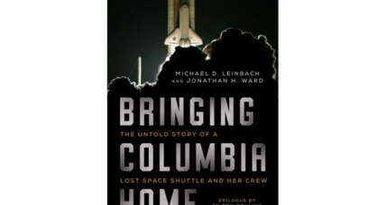 'Bringing Columbia Home' is a grimly captivating new history of the loss of the space shuttle Columbia