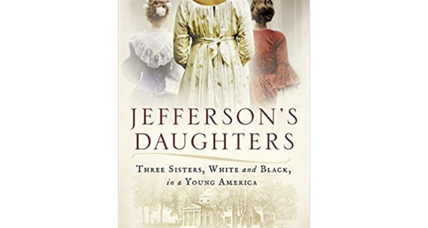 'Jefferson's Daughters' tells the story of three of Thomas Jefferson's daughters – white and black