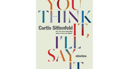 'You Think It, I'll Say It' shows Curtis Sittenfeld at her best, where gender meets class