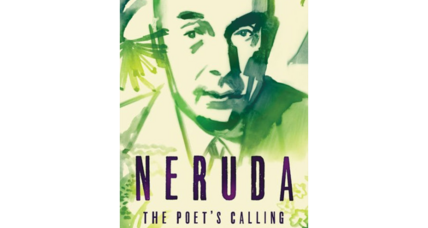 'Neruda' plumbs the man behind the legend