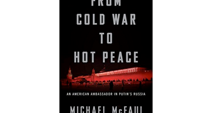 'From Cold War to Hot Peace' offers a US ambassador's up-close view of Russia