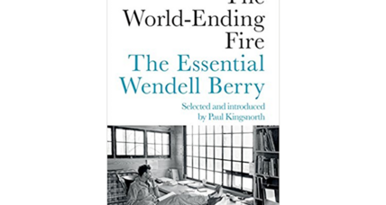 'The World-Ending Fire' collects 31 essential Wendell Berry essays