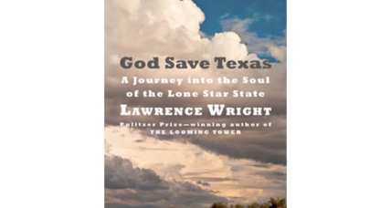 'God Save Texas' is Lawrence Wright's affectionate, eye-opening, slightly rueful love letter to his native state