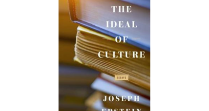 'The Ideal of Culture' showcases Joseph Epstein's familiar ease with the treasures of Western culture