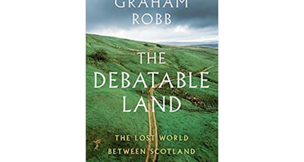 'The Debatable Land' probes the history of a chink in the Scottish-English border