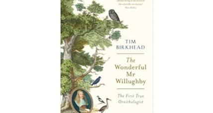 'The Wonderful Mr. Willughby' profiles a pioneer of ornithology and early scientist
