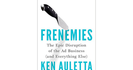 'Frenemies' is Ken Auletta's brightly readable tour of today's ad business