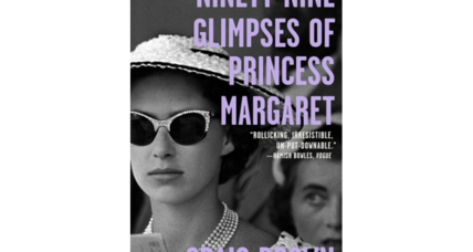 'Ninety-Nine Glimpses of Princess Margaret' is unflinching, engrossing
