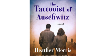 'The Tattooist of Auschwitz' is flawed, remarkable, wrenching, moving
