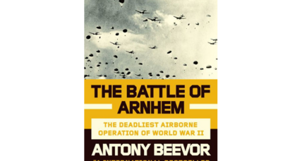 'The Battle of Arnhem' brings a wealth of new detail to a major World War II disaster