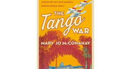 'The Tango War' uncovers the shadow war pursued in Latin America during WWII