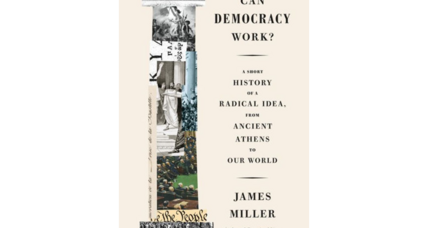 'Can Democracy Work?' considers the perils and pitfalls of the institution across time
