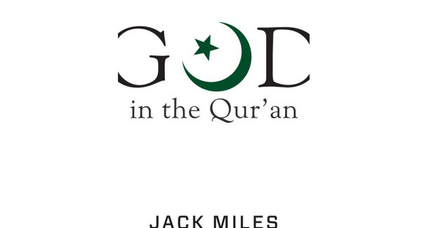 'God in the Qur'an' continues Jack Miles's journey through religions