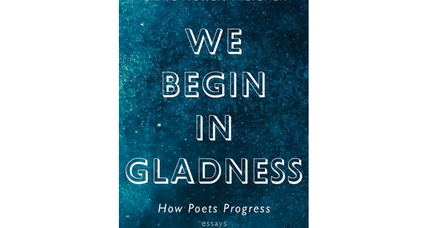 'We Begin in Gladness' delves into how poets teach themselves to write their best