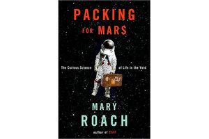 Packing For Mars The Curious Science Of Life In The Void By Mary Roach
