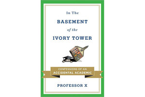 In the Basement of the Ivory Tower: The Truth About College