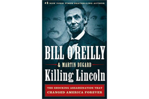 bill o reilly s killing lincoln is lincoln lite csmonitor com rh csmonitor com Will Rothhaar Killing Kennedy Black Ops Killing Kennedy
